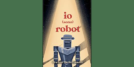 Io (sono) robot [SPETTACOLO] biglietti