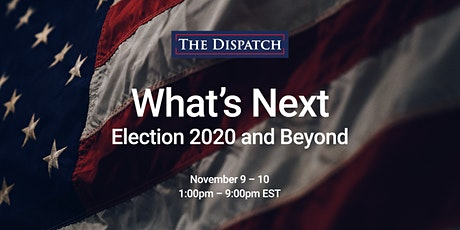The Dispatch Presents — What's Next: Election 2020 and Beyond tickets