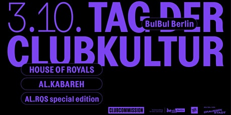 Tag Der ClubKultur / Bulbul Berlin / House of Royals tickets