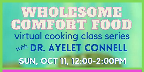 Virtual Cooking Class - Wholesome Comfort Food with Dr. Ayelet Connell tickets