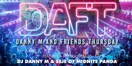 DAFT - Danny M And Friends Thursday,  DJ DANNY M and SEJE of Midnite Panda tickets