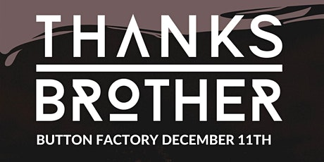 Button Factory Presents: Thanks Brother tickets
