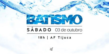 BATISMO - Tijuca | Sábado, 03/10, às 18h ingressos