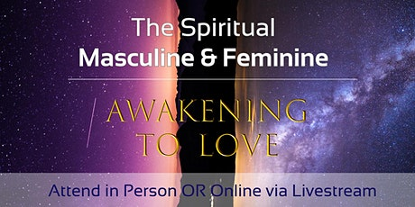 Awakening to Love  - The Spiritual Masculine & Feminine tickets