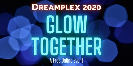 Dreamplex 2020: Glow Together (An Online Event!) tickets