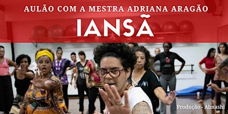 IANSÃ - Aulão com a Mestra Adriana Aragão tickets