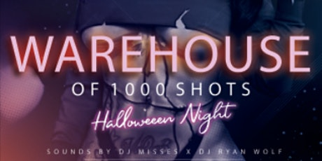Warehouse Of 1000 Shots - Halloween Night tickets