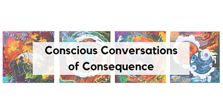 Conscious Conversations of Consequence tickets