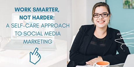WORK SMARTER, NOT HARDER: A SELF-CARE APPROACH TO SOCIAL MEDIA MARKETING tickets