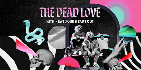 BEST SERVED LOUD #1 | THE DEAD LOVE w/ Eat Your Heart Out tickets