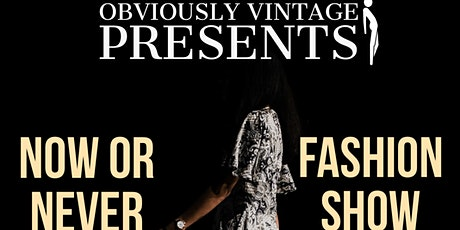 Obviously Vintage Presents: Now Or Never Fashion Show tickets