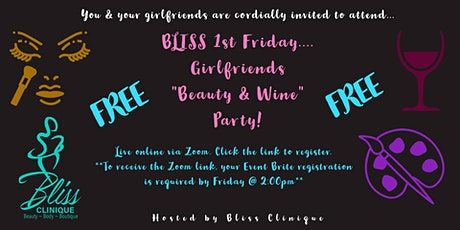 "BLISSFUL Friday... Girlfriends ""Beauty & Wine "" Party! tickets"