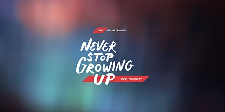 LIVE Online Training - Never Stop Growing Up Youth Ministry tickets