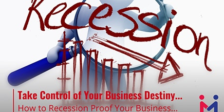 Take Control of Your Business Destiny… How to Recession Proof Your Business tickets