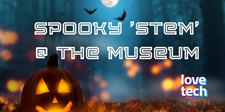 Love Tech Spooky STEM - A day at the Museum tickets