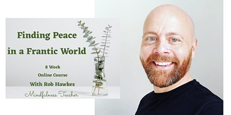 Finding Peace in a Frantic World- 8 Week Mindfulness Course tickets