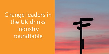 Change leaders in the UK drinks industry roundtable tickets