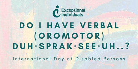 Do I have Verbal (Oromotor) Dyspraxia...?  | Int Day of Disabled Persons tickets