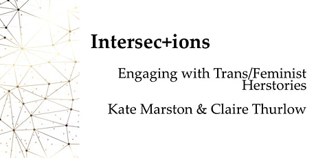 Intersec+ions: Engaging with Trans/Feminist Herstories tickets