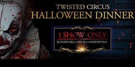 Twisted Circus Halloween Dinner EPISODE 1 tickets
