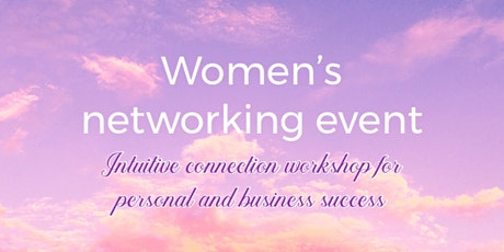 Women's networking event - How to tune into your intuition tickets