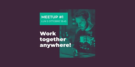 1ª puntata «Work Together Anywhere» Meetup GRATUITO biglietti