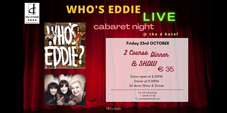 Who's Eddie Live Cabaret Night with dinner @ The d Hotel tickets
