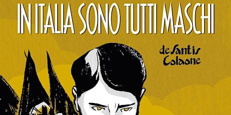 In Italia sono tutti maschi: incontro con Luca De Santis e Sara Colaone biglietti