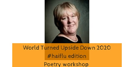 World Turned Upside Down #haiflu workshop with Janet Dean tickets