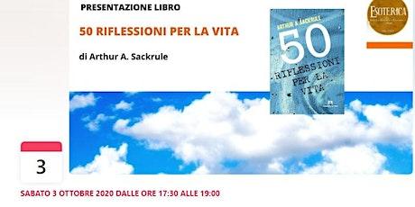 """Presentazione libro """"50 Riflessioni per la vita"""" di A. Sackrule biglietti"""