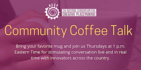 The National Consortium for Creative Placemaking Coffee Talks tickets