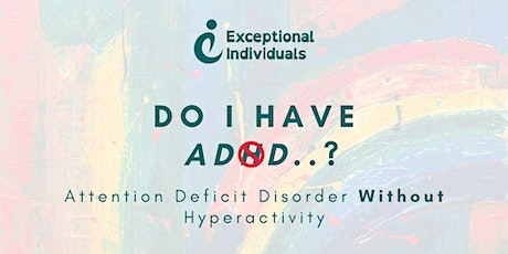 Do I have Attention Deficit Disorder..? | ADHD without the hyperactivness tickets
