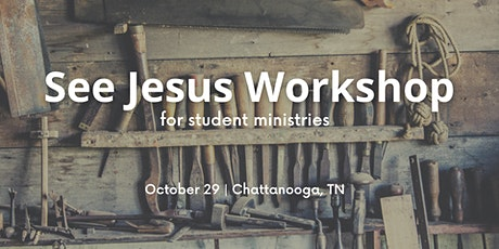 See Jesus Workshop for Student Ministries - Chattanooga, TN tickets