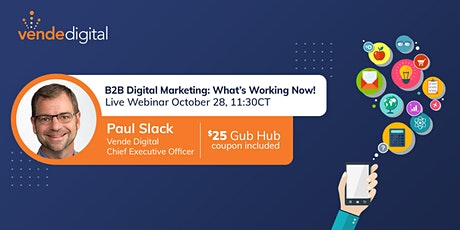 B2B Digital Marketing: What's Working Now! tickets