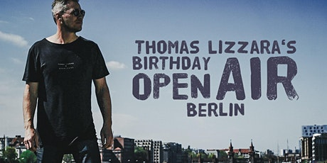 Thomas Lizzara´s Birthday Open Air Berlin Tickets