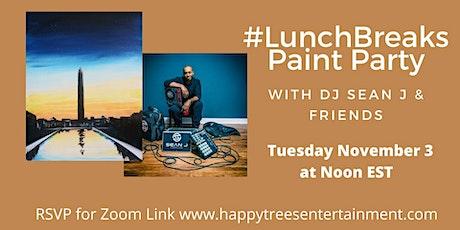 #LunchBreaks Paint Party w DJ Sean J and Friends tickets