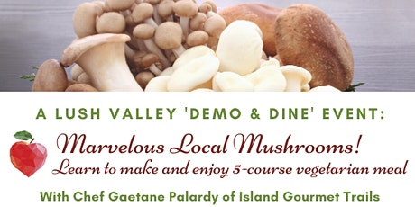 Marvelous Local Mushrooms 'Demo & Dine' - SOLD OUT! tickets
