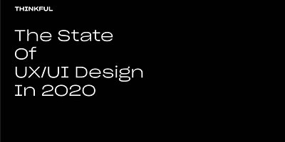 Thinkful Speaker Series || The State of UX/UI Design in 2020