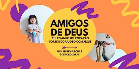 AMIGOS DE DEUS - CULTIVANDO UM CORAÇÃO FORTE E CORAJOSO COM JESUS ingressos