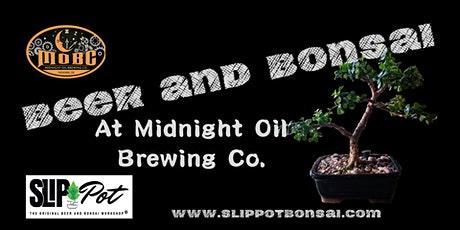 Beer and Bonsai at Midnight Oil Brewing Company tickets