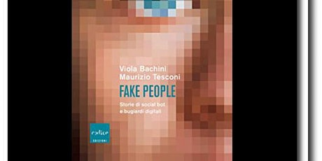 Fake People. Storie di Social Bot e Bugiardi Digitali biglietti