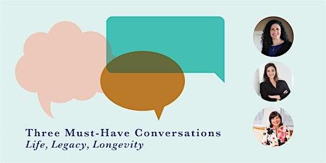 Three Must Have Conversations: Life, Longevity & Legacy tickets
