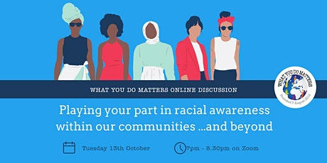 Playing Your part in Racial Awareness within Our Communities ...and Beyond. tickets