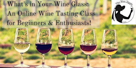 What's in Your Wine Glass: An Online Wine Tasting Class tickets
