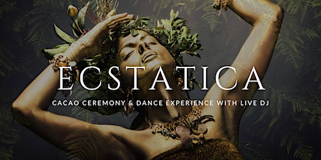 ECSTATICA - Cacao Ceremony & Dance Experience with live DJ tickets