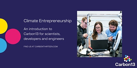 Carbon13: Climate Entrepreneurship for Scientists, Developers & Engineers tickets