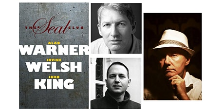 Irvine Welsh, John King and Alan Warner – The Seal Club tickets