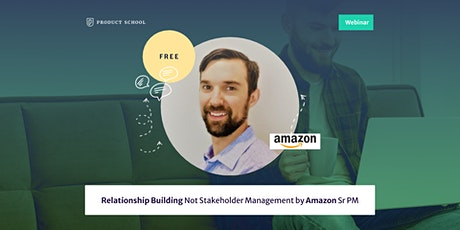 Webinar: Relationship Building Not Stakeholder Management by Amazon Sr PM tickets