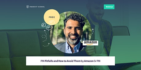 Webinar: PM Pitfalls and How to Avoid Them by Amazon Sr PM tickets
