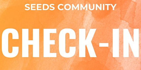 SEEDS Community Check-In tickets